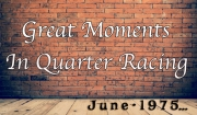 Great Moments in Quarter Racing