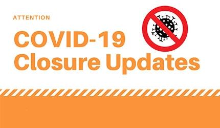 COVID-19 Closure Updates